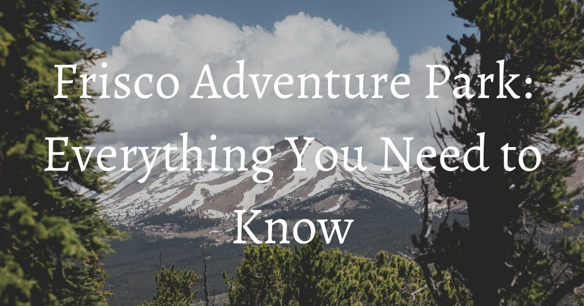 Frisco Adventure Park Everything You Need to Know
