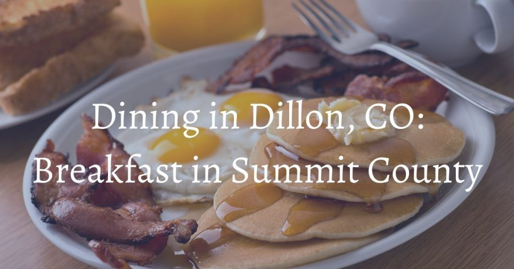 Breakfast Dillon CO restaurants in Summit County Bighorn Rentals