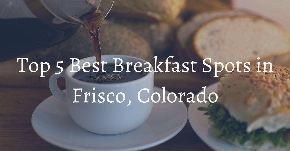 Top 5 Breakfast Spots in Frisco CO Bighorn Rentals