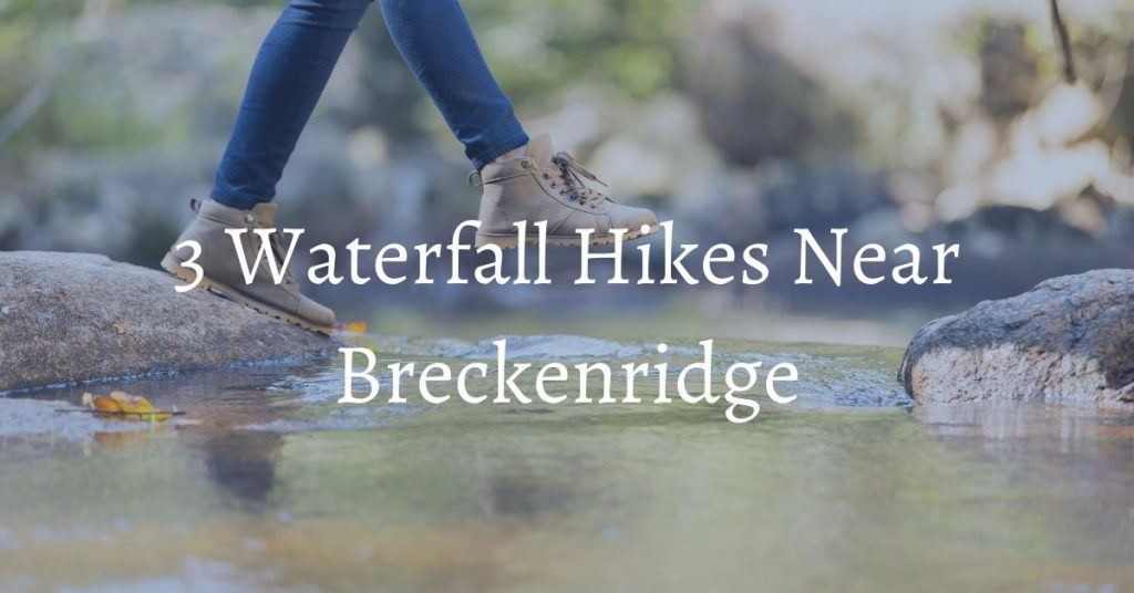 waterfall hikes include continental falls and mohawk lakes near breckenridge, CO